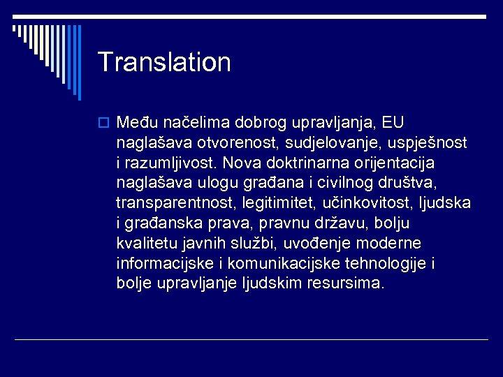 Translation o Među načelima dobrog upravljanja, EU naglašava otvorenost, sudjelovanje, uspješnost i razumljivost. Nova