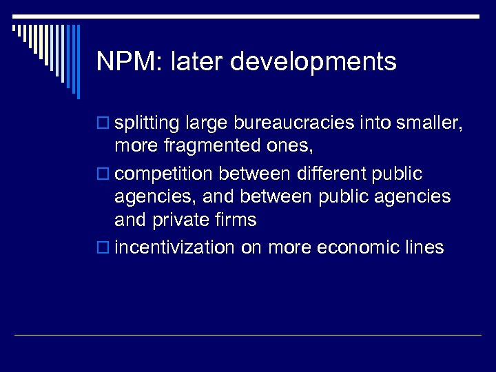NPM: later developments o splitting large bureaucracies into smaller, more fragmented ones, o competition
