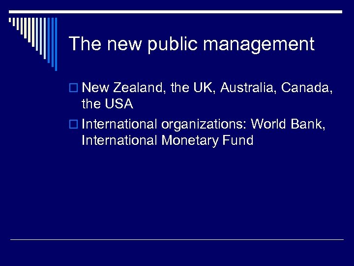 The new public management o New Zealand, the UK, Australia, Canada, the USA o
