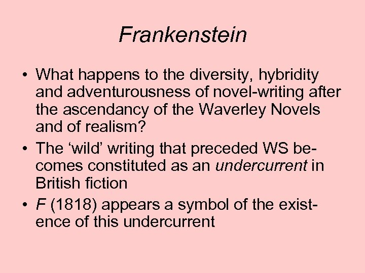 Frankenstein • What happens to the diversity, hybridity and adventurousness of novel-writing after the