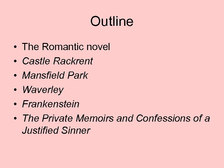 Outline • • • The Romantic novel Castle Rackrent Mansfield Park Waverley Frankenstein The