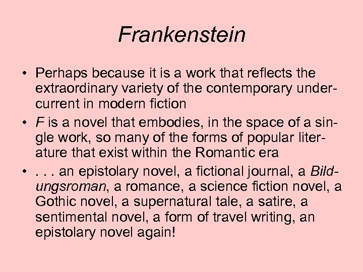 Frankenstein • Perhaps because it is a work that reflects the extraordinary variety of