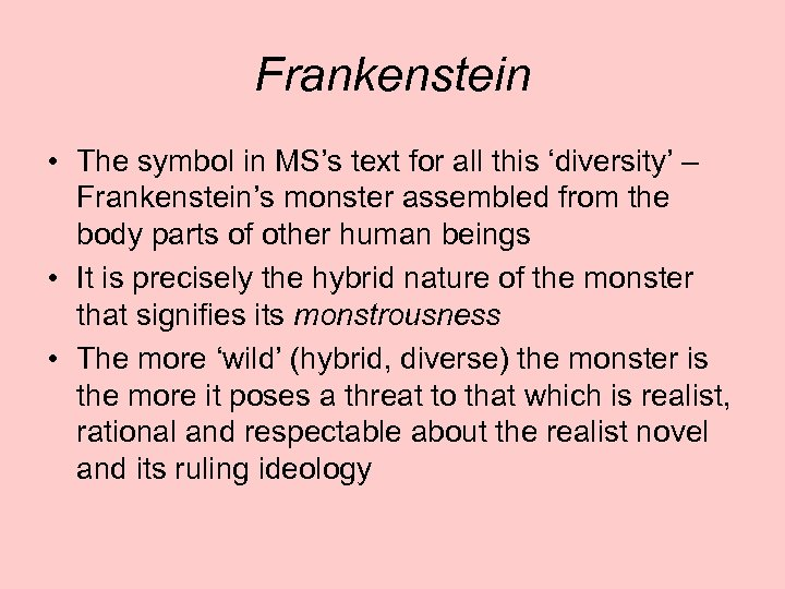 Frankenstein • The symbol in MS's text for all this 'diversity' – Frankenstein's monster