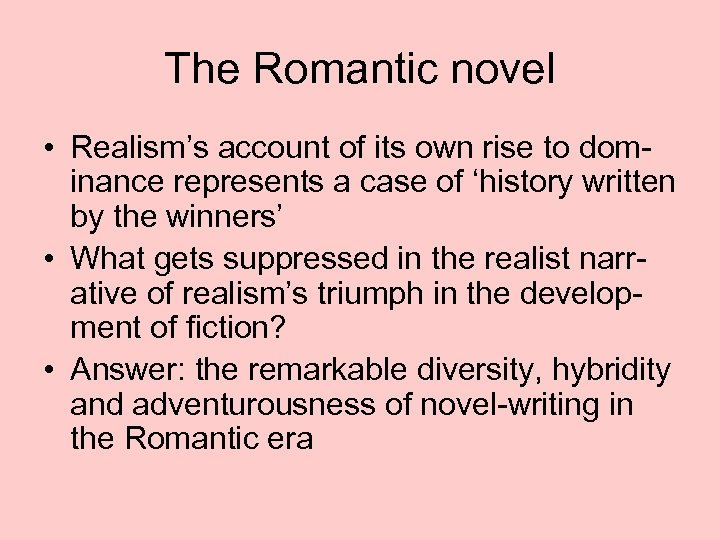 The Romantic novel • Realism's account of its own rise to dominance represents a