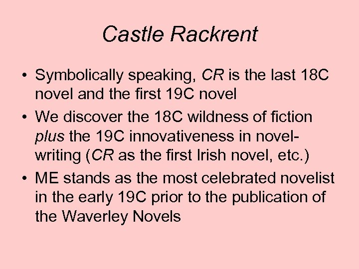 Castle Rackrent • Symbolically speaking, CR is the last 18 C novel and the