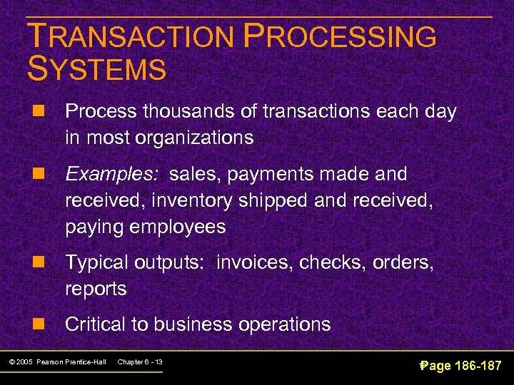 TRANSACTION PROCESSING SYSTEMS n Process thousands of transactions each day in most organizations n