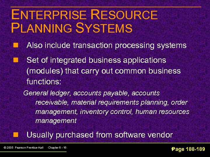 ENTERPRISE RESOURCE PLANNING SYSTEMS n Also include transaction processing systems n Set of integrated