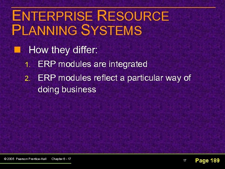 ENTERPRISE RESOURCE PLANNING SYSTEMS n How they differ: 1. ERP modules are integrated 2.