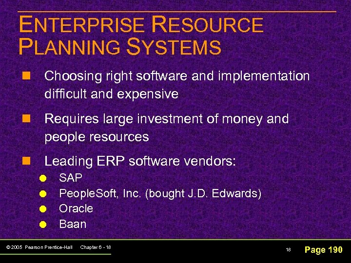 ENTERPRISE RESOURCE PLANNING SYSTEMS n Choosing right software and implementation difficult and expensive n
