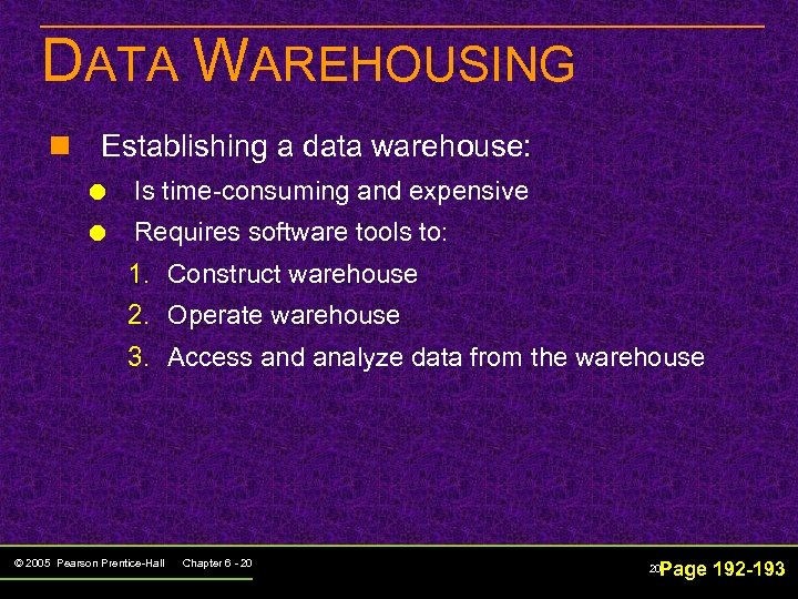 DATA WAREHOUSING n Establishing a data warehouse: Is time-consuming and expensive Requires software tools