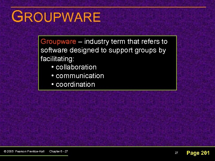 GROUPWARE Groupware – industry term that refers to software designed to support groups by