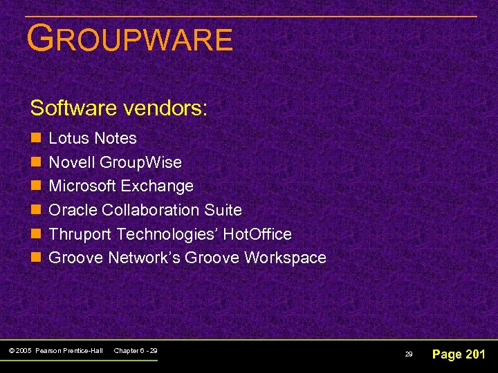 GROUPWARE Software vendors: n n n Lotus Notes Novell Group. Wise Microsoft Exchange Oracle