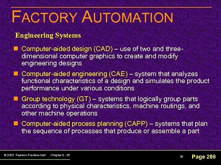 FACTORY AUTOMATION Engineering Systems n Computer-aided design (CAD) – use of two and threedimensional