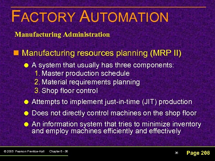 FACTORY AUTOMATION Manufacturing Administration n Manufacturing resources planning (MRP II) A system that usually