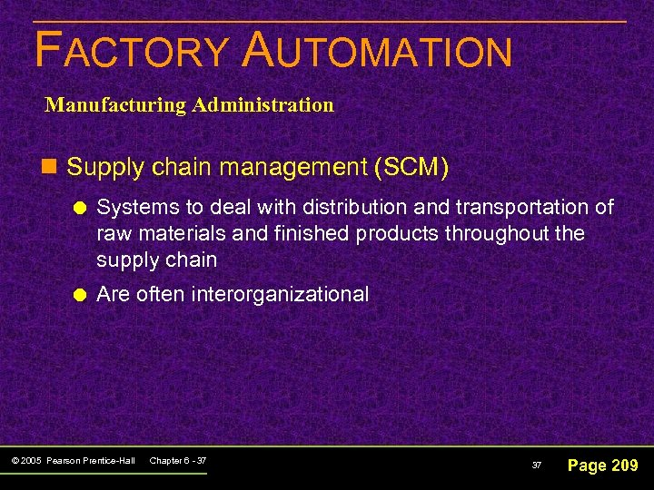FACTORY AUTOMATION Manufacturing Administration n Supply chain management (SCM) Systems to deal with distribution