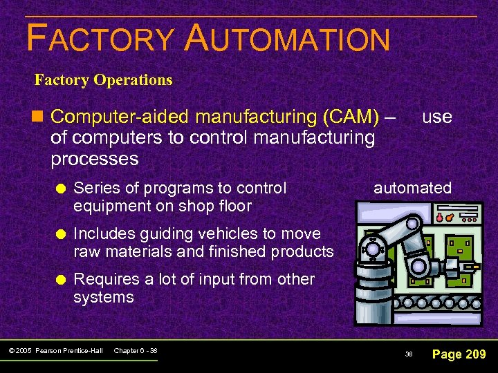 FACTORY AUTOMATION Factory Operations n Computer-aided manufacturing (CAM) – of computers to control manufacturing