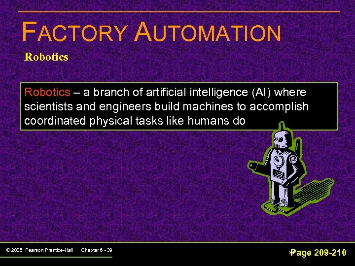 FACTORY AUTOMATION Robotics – a branch of artificial intelligence (AI) where scientists and engineers
