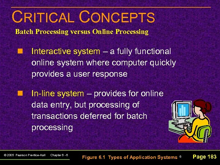 CRITICAL CONCEPTS Batch Processing versus Online Processing n Interactive system – a fully functional