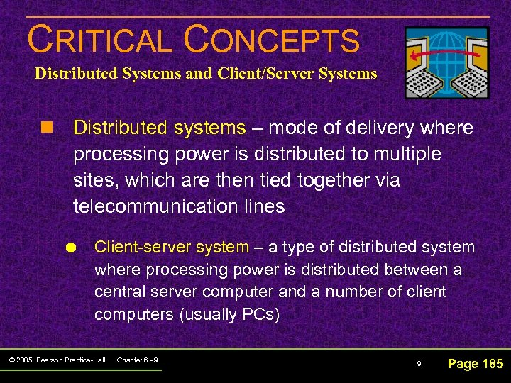 CRITICAL CONCEPTS Distributed Systems and Client/Server Systems n Distributed systems – mode of delivery