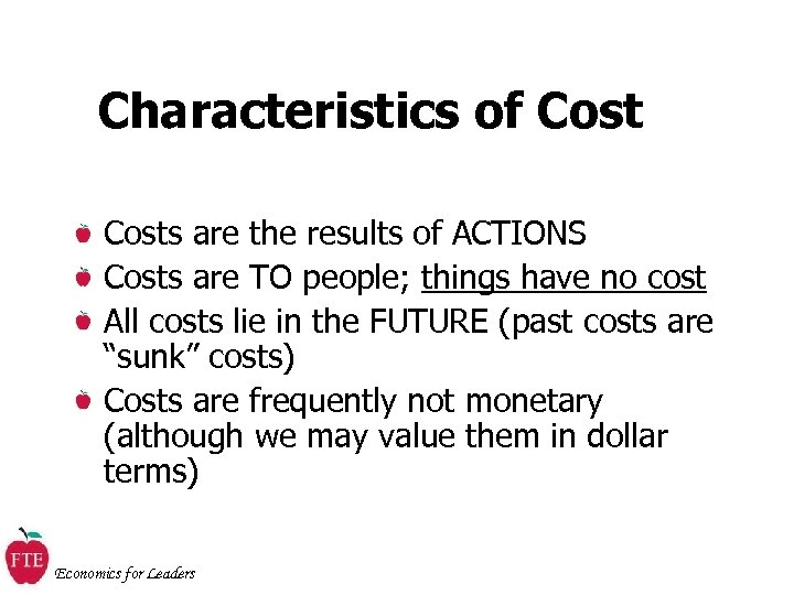 Characteristics of Costs are the results of ACTIONS Costs are TO people; things have