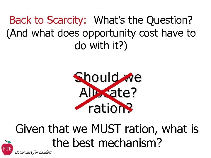 Back to Scarcity: What's the Question? (And what does opportunity cost have to do
