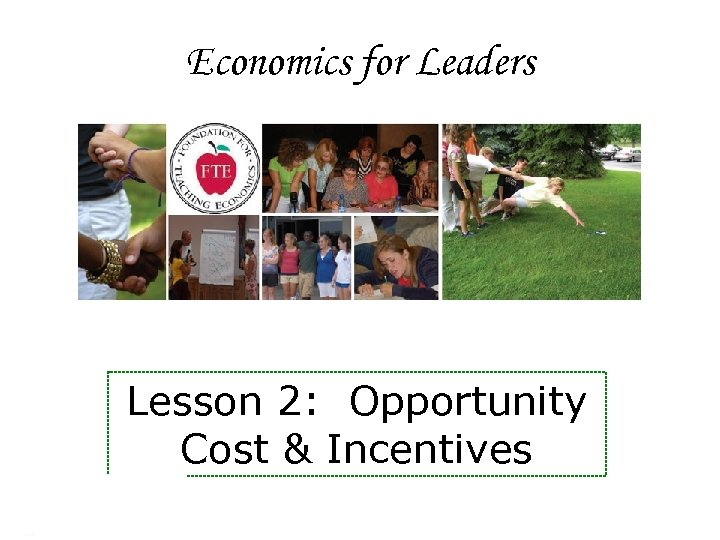 Economics for Leaders Lesson 2: Opportunity Cost & Incentives Economics for Leaders