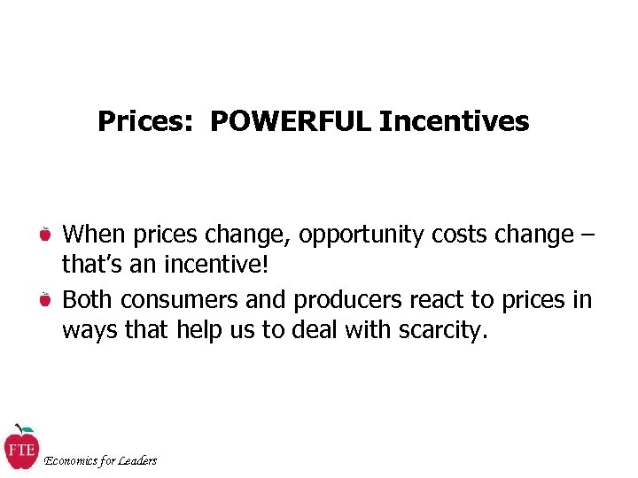 Prices: POWERFUL Incentives When prices change, opportunity costs change – that's an incentive! Both