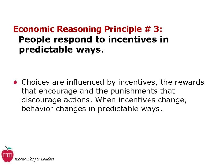 Economic Reasoning Principle # 3: People respond to incentives in predictable ways. Choices are