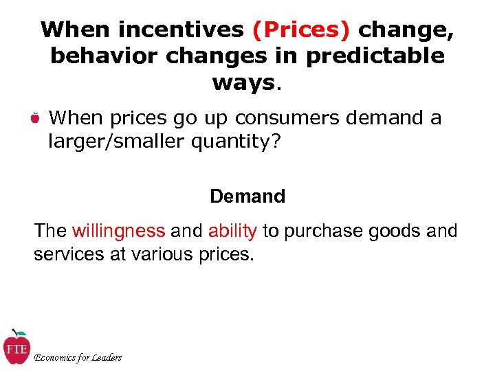 When incentives (Prices) change, behavior changes in predictable ways. When prices go up consumers
