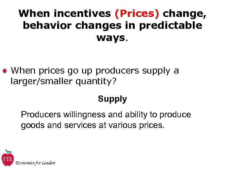 When incentives (Prices) change, behavior changes in predictable ways. When prices go up producers