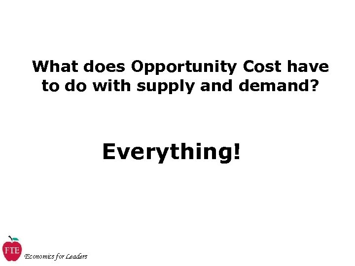 What does Opportunity Cost have to do with supply and demand? Everything! Economics for