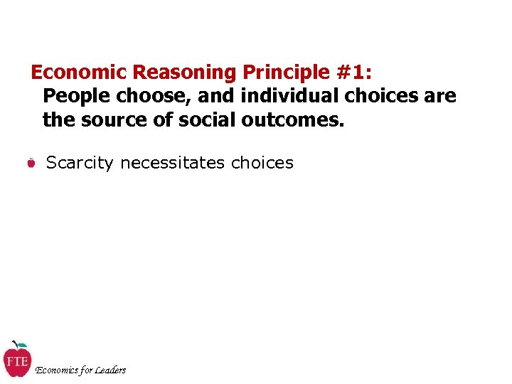 Economic Reasoning Principle #1: People choose, and individual choices are the source of social