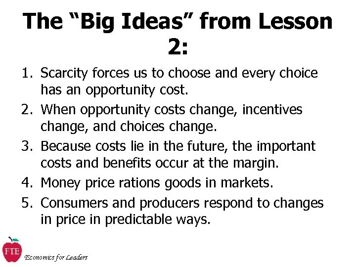 "The ""Big Ideas"" from Lesson 2: 1. Scarcity forces us to choose and every"