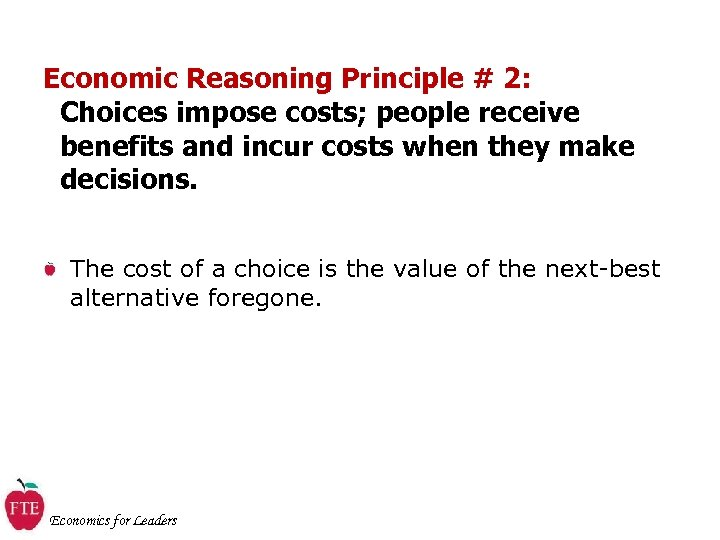 Economic Reasoning Principle # 2: Choices impose costs; people receive benefits and incur costs