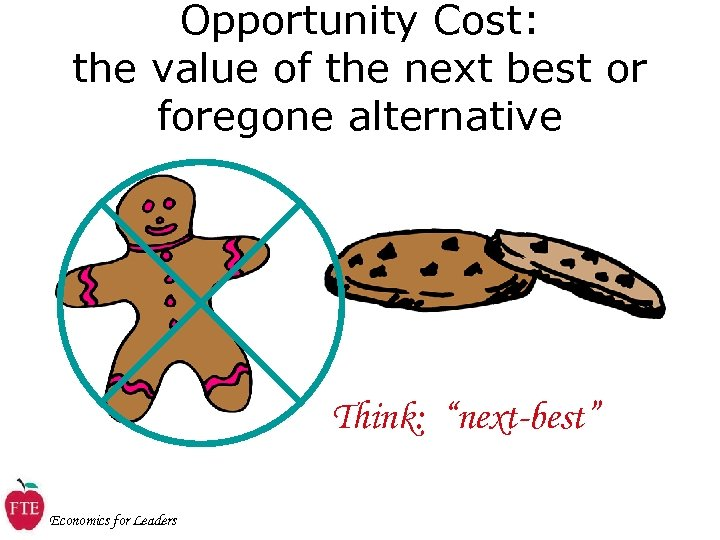 "Opportunity Cost: the value of the next best or foregone alternative Think: ""next-best"" Economics"