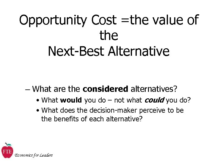 Opportunity Cost =the value of the Next-Best Alternative – What are the considered alternatives?