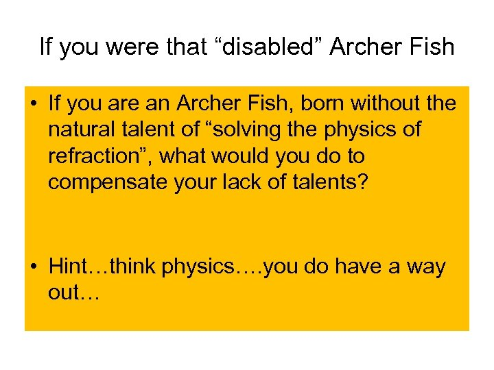 """If you were that """"disabled"""" Archer Fish • If you are an Archer Fish,"""