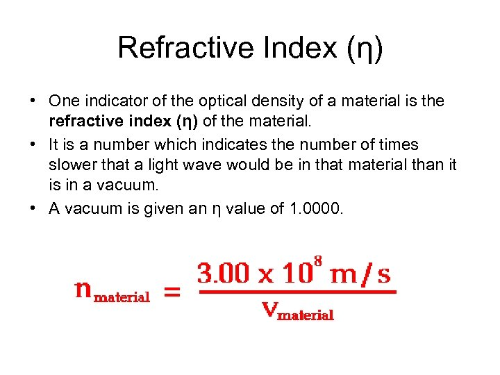 Refractive Index (η) • One indicator of the optical density of a material is