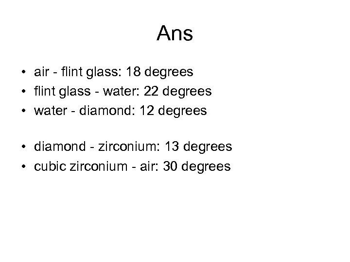Ans • air - flint glass: 18 degrees • flint glass - water: 22