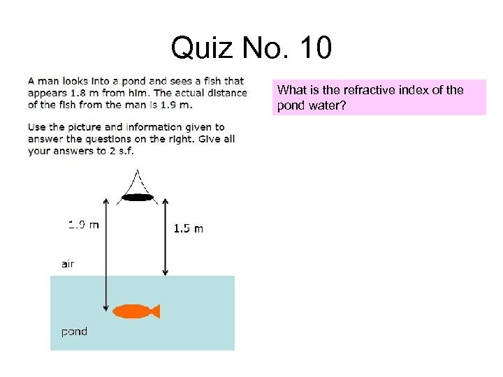 Quiz No. 10 What is the refractive index of the pond water?