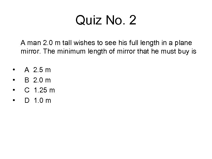 Quiz No. 2 A man 2. 0 m tall wishes to see his full