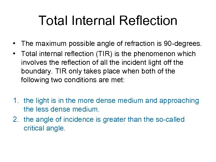 Total Internal Reflection • The maximum possible angle of refraction is 90 -degrees. •