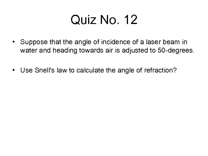 Quiz No. 12 • Suppose that the angle of incidence of a laser beam