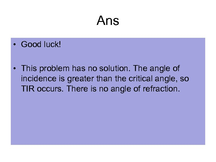 Ans • Good luck! • This problem has no solution. The angle of incidence