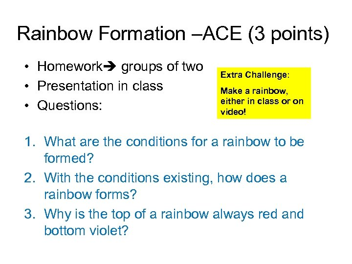 Rainbow Formation –ACE (3 points) • Homework groups of two • Presentation in class