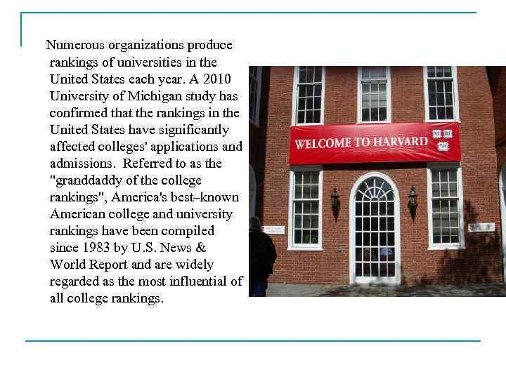 Numerous organizations produce rankings of universities in the United States each year. A 2010