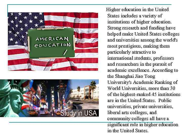 Higher education in the United States includes a variety of institutions of higher education.
