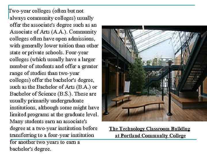 Two-year colleges (often but not always community colleges) usually offer the associate's degree such