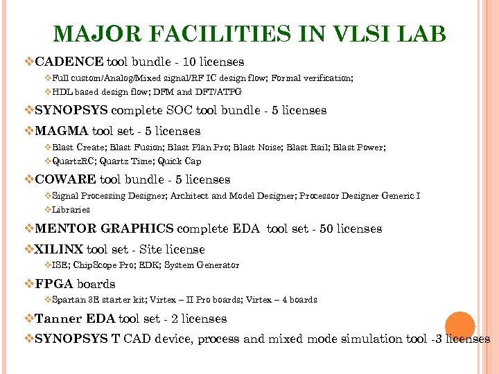 MAJOR FACILITIES IN VLSI LAB v. CADENCE tool bundle - 10 licenses v. Full