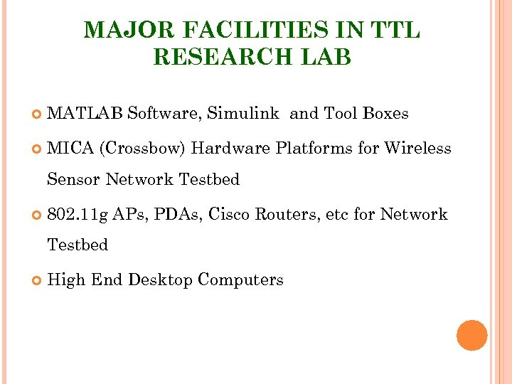 MAJOR FACILITIES IN TTL RESEARCH LAB MATLAB Software, Simulink and Tool Boxes MICA (Crossbow)